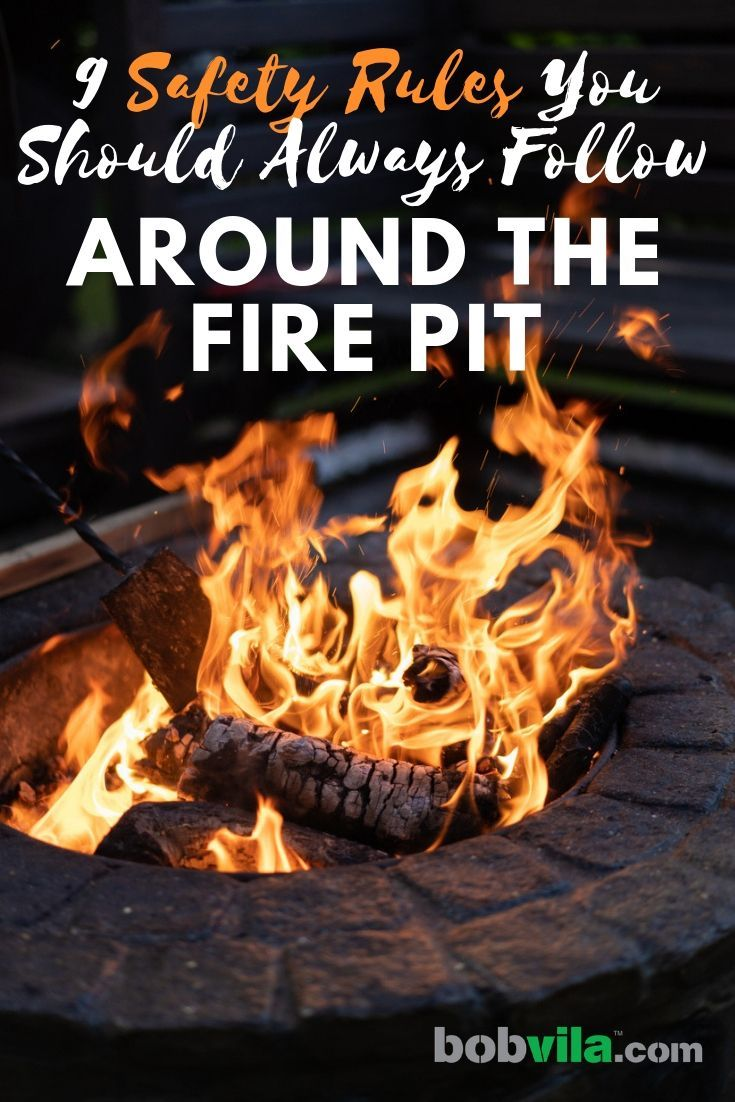 9 Safety Rules You Should Always Follow Around the Fire ...