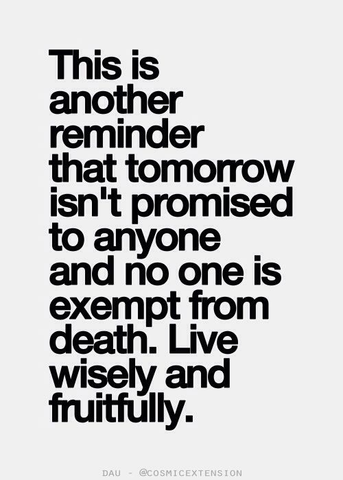 Tomorrow Isn T Promised To Anyone Promise Quotes Tomorrow Is Not Promised Cool Words