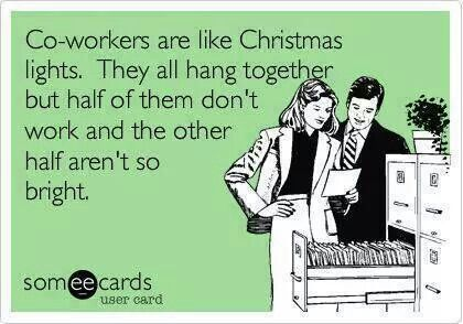 Half Of Christmas Lights Dont Work.Co Workers Are Like Christmas Lights They All Hang Together