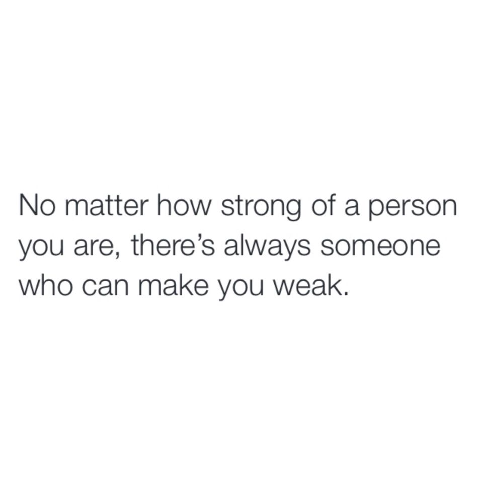 He Makes Me Weak Me Quotes Quote Of The Day Quotes