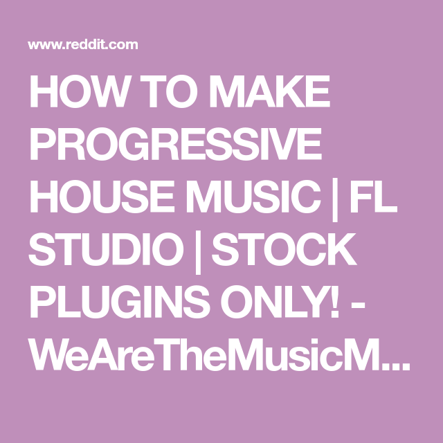 HOW TO MAKE PROGRESSIVE HOUSE MUSIC | FL STUDIO | STOCK PLUGINS ONLY