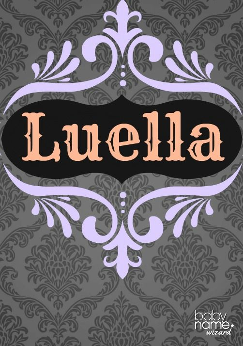 Luella Meaning Origin And Popularity Of The Name Would You Be Surprised To Meet A Little Luella Probabl Baby Names Names With Meaning Victorian Baby Names
