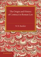 The origin and history of contract in Roman law : down to the end of the republican period / by W.H. Buckler