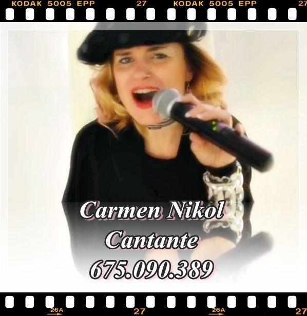Professional singer: Carmen Nikol.  carmennikol@gmail.com  ---  Con permiso: PARA VUESTROS EVENTOS...  ---  VÍDEO PROMOCIONAL 2013: https://www.facebook.com/events/351919921583706/  ---  REMEMBER, ROCK, POP, JAZZ, BOSSANOVA, BOLERO, COVERS,...   ---  www.representantedetodo.com  Carmen Nikol  675.090.389  I speak English, just in case you need it!