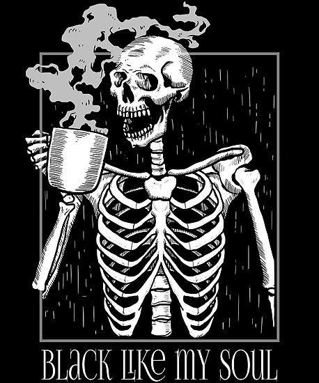 'Black like my soul - Skeleton drinking coffee' Poster by MeganLea