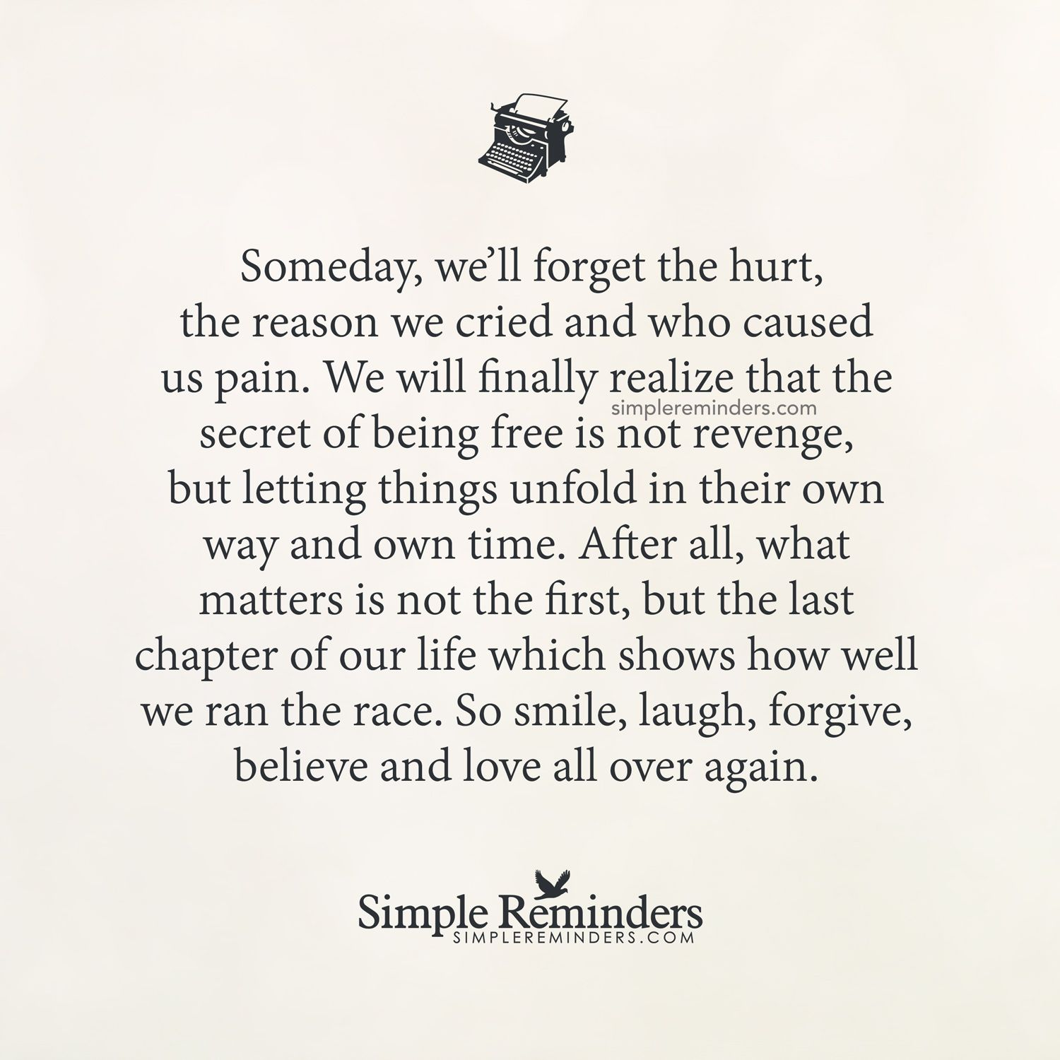 "Love Finds You Quote: Quote 108: ""Someday, We'll Forget The Hurt, The Reason We"