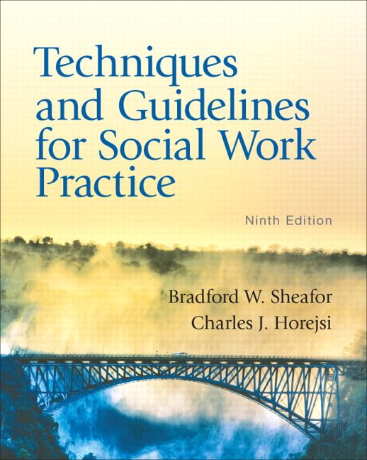 Techniques And Guidelines For Social Work Practice By Bradford Sheafor And Charles Horejsi Social Work Practice Social Work Medical Social Work