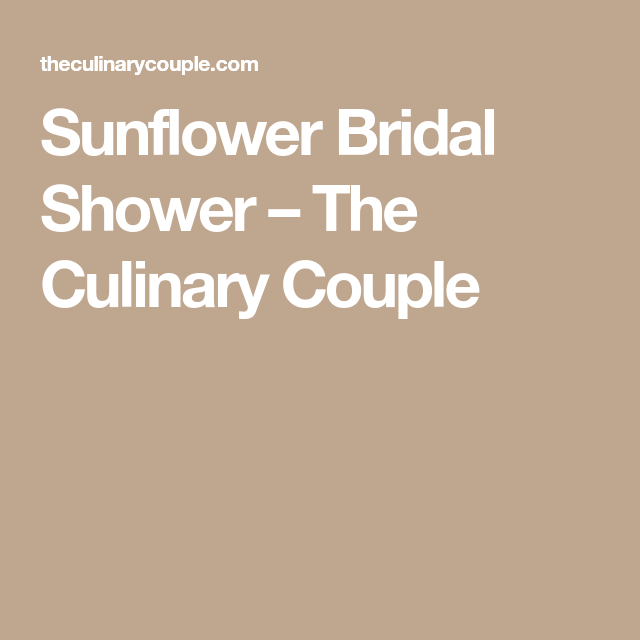 bb70d6a3fcb Sunflower Bridal Shower – The Culinary Couple