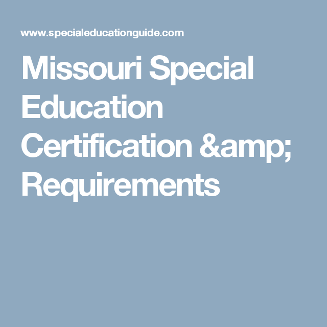 Missouri Special Education Certification & Requirements | Para ...