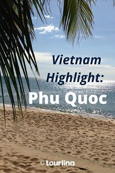 Vietnam Highlight: Phu Quoc | A guide to Phu Quoc:  A paradise for beach lovers and with an untouched and heavily forested nature a perfect place for  hiking and wildlife viewing | With the Tourlina app women can find female travel companions within a secure and trusted network | #travel #traveltips #vietnam #phuquoc | tourlina.com