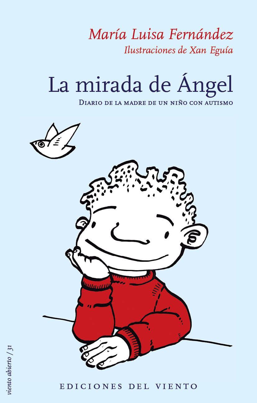 La mirada de Ángel: diario de la madre de un niño con autismo. http://kmelot.biblioteca.udc.es/record=b1528991~S12*gag
