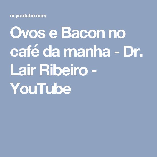 Ovos e Bacon no café da manha - Dr. Lair Ribeiro - YouTube