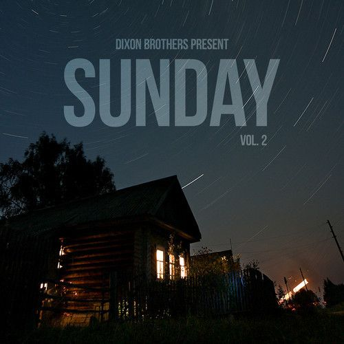 Free Music * DIXON BROTHERS PRESENT: SUNDAY VOL  2 by DIXON BROTHERS