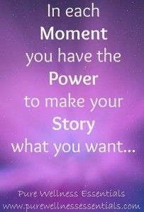 You have the Power to create your Own Story!  Go Create!