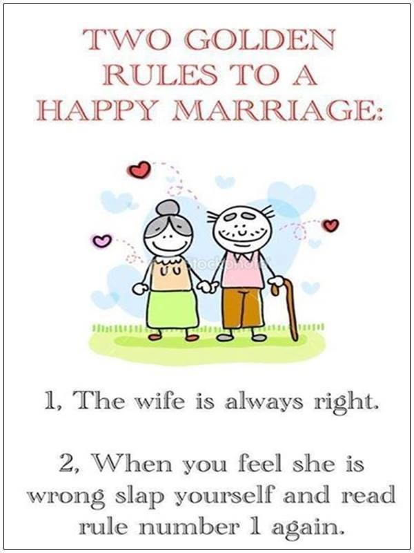 Two Golden Rules To A Happy Marriage 1 The Wife Is Always Right 2 When You Feel She Is Wrong Slap Yourse Marriage Jokes Funny Marriage Jokes Funny Quotes