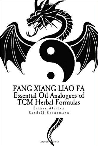Fang Xiang Liao Fa: Essential Oil Analogues of TCM Herbal Formulas: Esther E Aldrich, Randall R Bornemann: 9781481973489: Amazon.com: Books