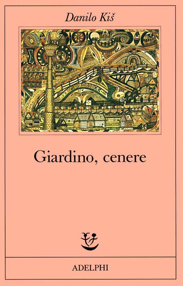 Giardino, cenere | Danilo Kiš - Adelphi Edizioni