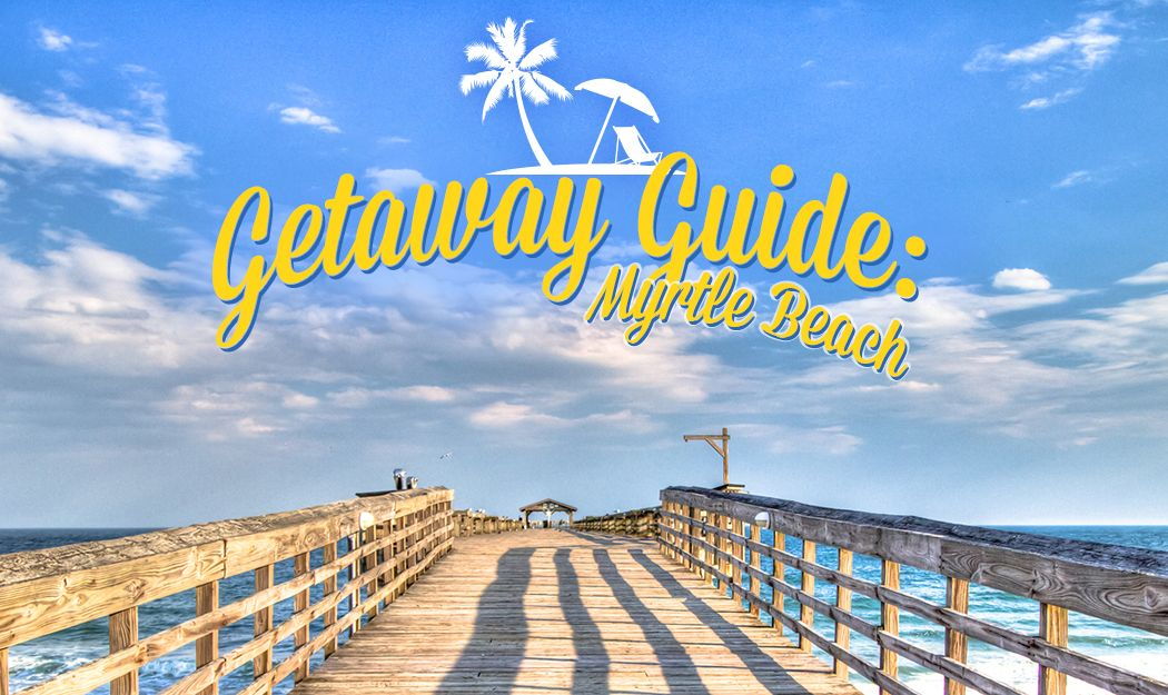 A weekend getaway at Myrtle Beach is a must for anyone