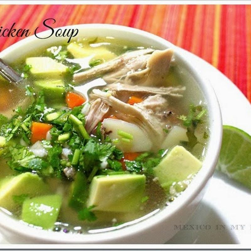 Mexico in my Kitchen: Mexican Chicken Soup / Caldo de Pollo|Authentic Mexican Food Recipes Traditional Blog