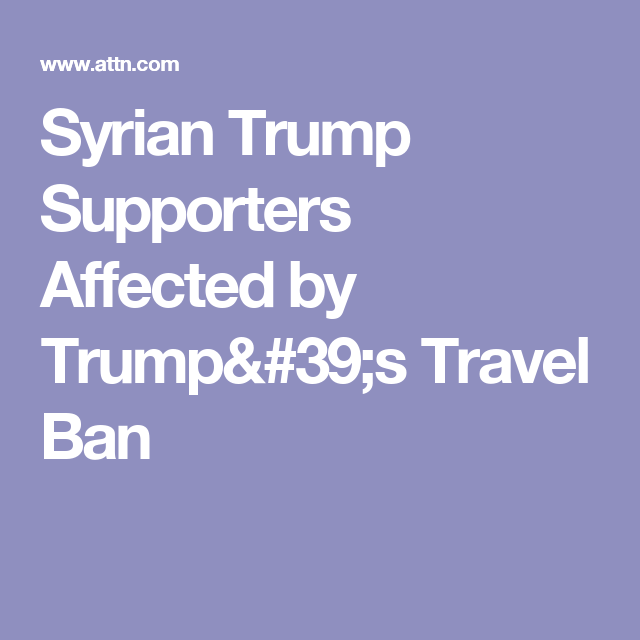 Syrian Trump Supporters Affected by Trump's Travel Ban