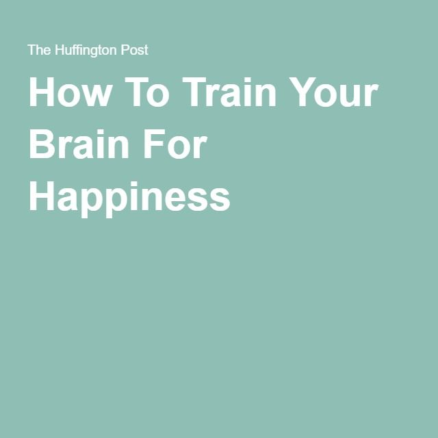 How To Train Your Brain For Happiness