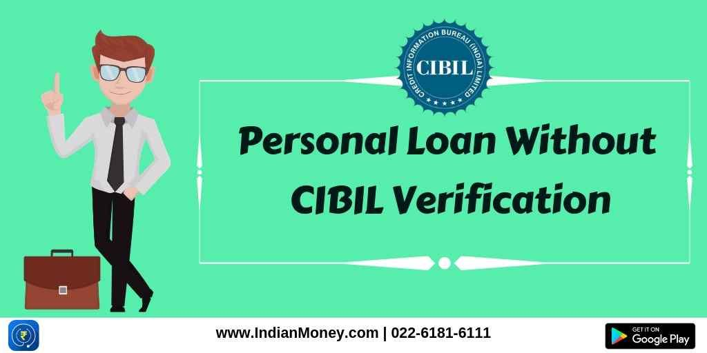 Personal Loan Without Cibil Verification Financial Institutions Loan Application The Borrowers