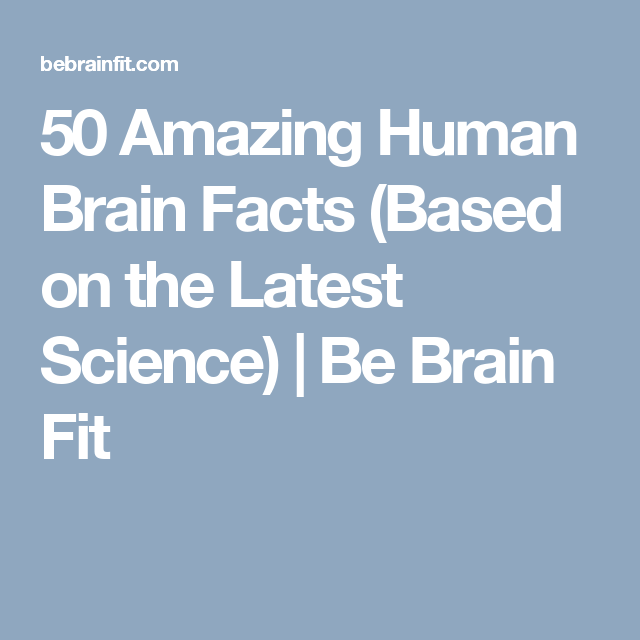 Science Facts Brain: 50 Amazing Human Brain Facts (Based On The Latest Science