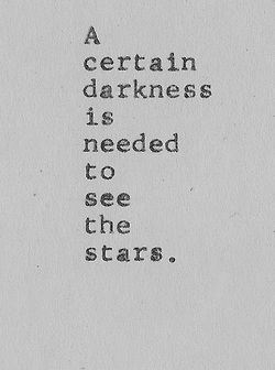 ~ A Certain Darkness is Needed..