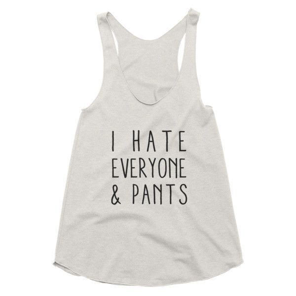 I hate everyone and pants racerback tank