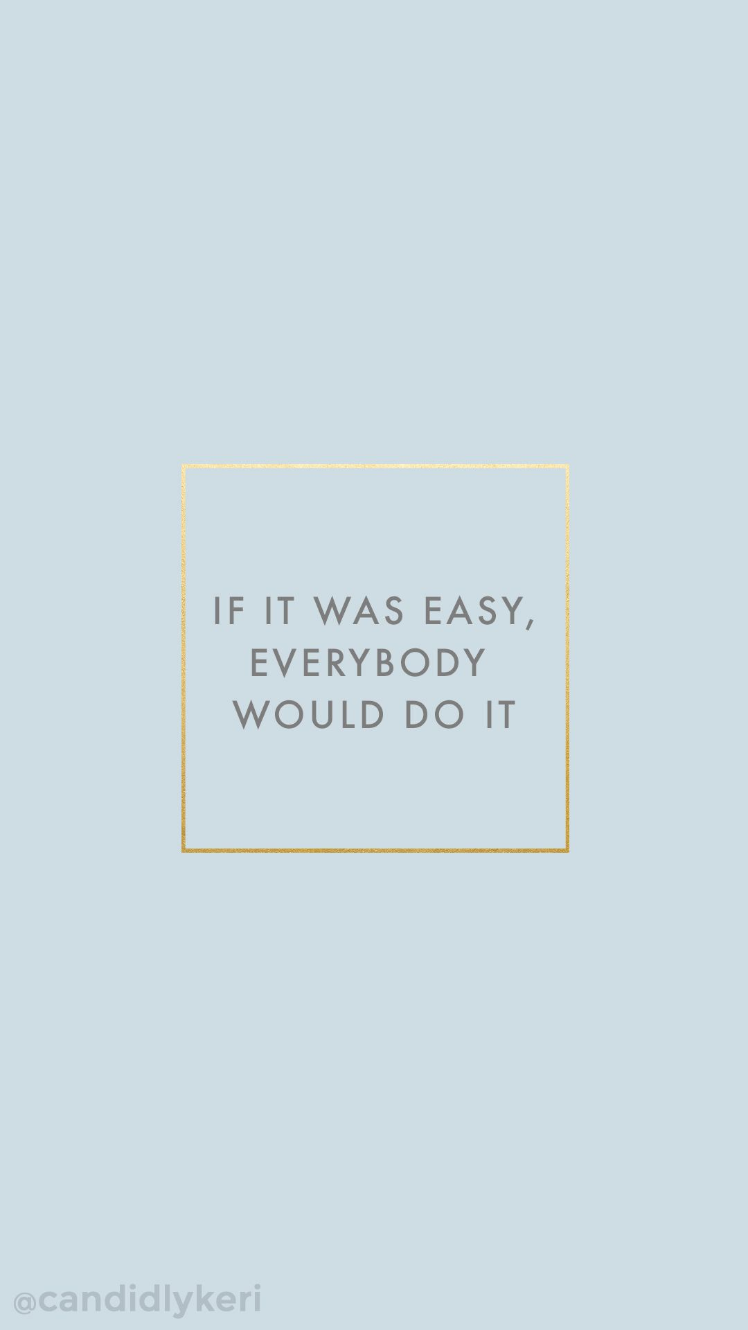If it was easy everyone would do it, blue and gold quote inspirational wallpaper you can download for free on the blog! For any device; mobile, desktop, iphone, android!