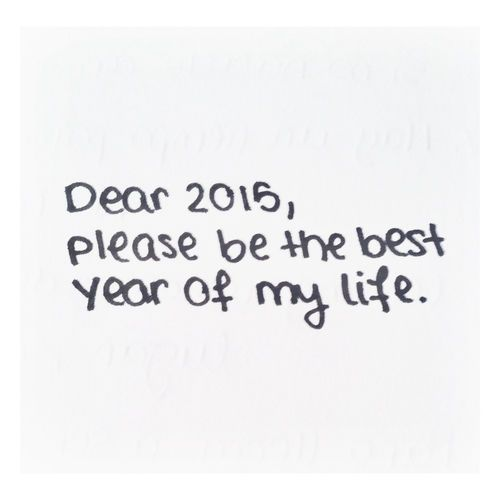 Dear 2015 be the best new years new years quotes happy new years new ...