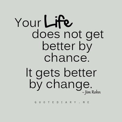 Your Life Gets Better By Change Life Quotes Quotes Quote Life
