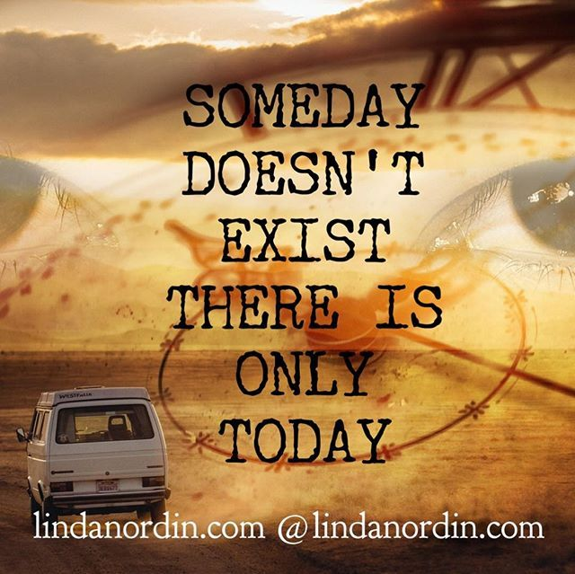 """WAITING FOR """"SOMEDAY"""" IS NOT A STRATEGY FOR SUCCESS, IT'S A COP-OUT,  SOMEDAY DOESN'T EXIST, NEVER HAS AND NEVER WILL."""