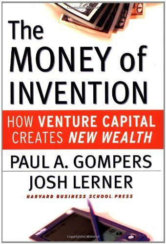 The Money Of Invention How Venture Capital Creates New Wealth By Paul A Gompers 25 73 Save 14 Venture Capital Harvard Business Review Venture Capitalist