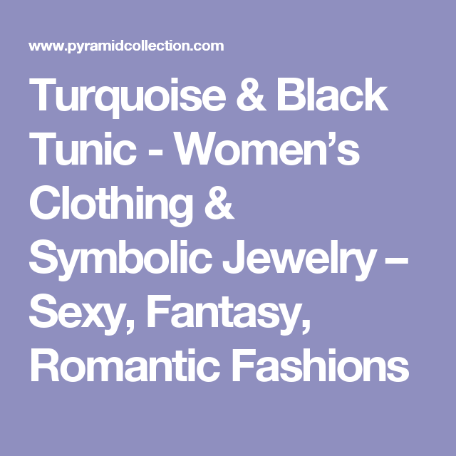 Turquoise & Black Tunic - Women's Clothing & Symbolic Jewelry – Sexy, Fantasy, Romantic Fashions