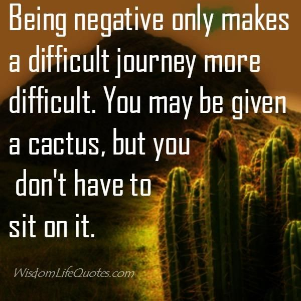 Being negative only makes a difficult journey more ...