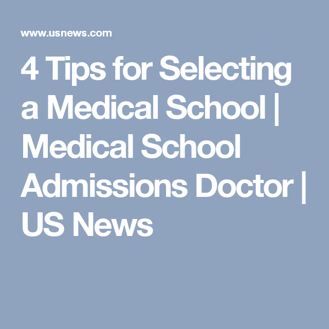 4 Tips for Selecting a Medical School | Medical School Admissions Doctor | US News