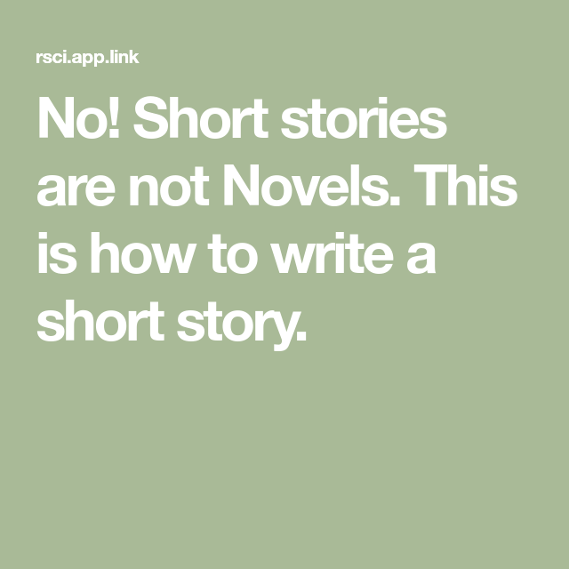No! Short stories are not Novels  This is how to write a short story