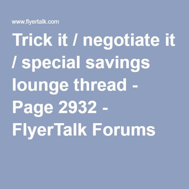 Trick it / negotiate it / special savings lounge thread