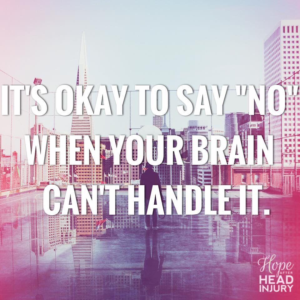 It S Ok To Say No Hopeafterheadinjury Com Brain Injury Awareness Brain Injury Traumatic Brain Injury