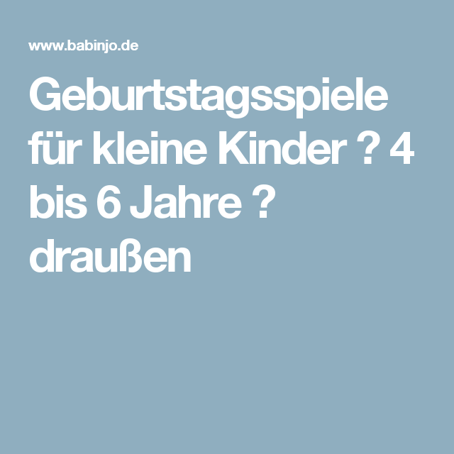 geburtstagsspiele f r kleine kinder 4 bis 6 jahre drau en anniversaires pinterest kinder. Black Bedroom Furniture Sets. Home Design Ideas