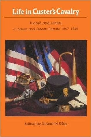 Life in Custer's Cavalry Edited by Robert M Utley