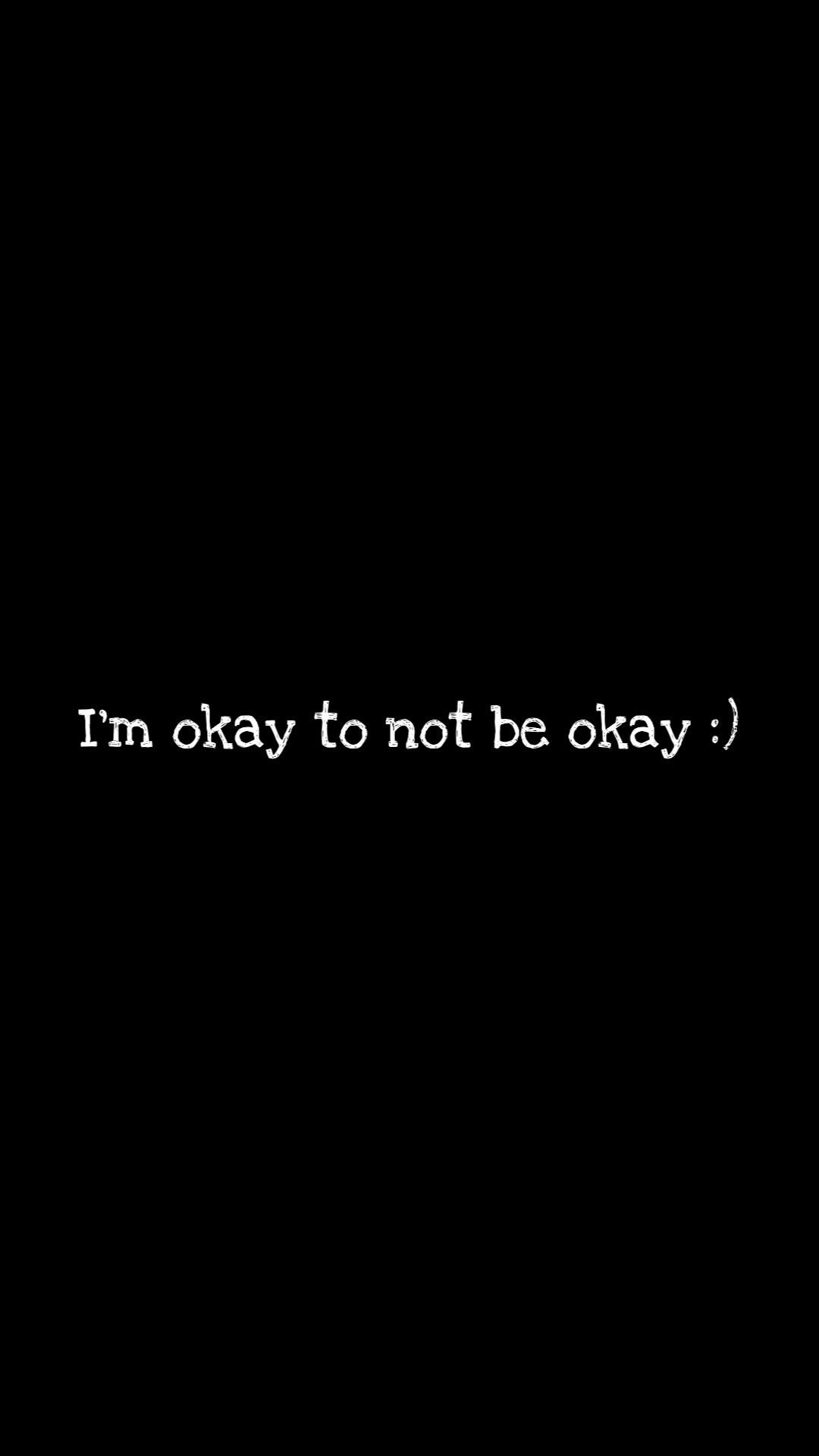 Wallpaper android I'm okay to not be okay :)