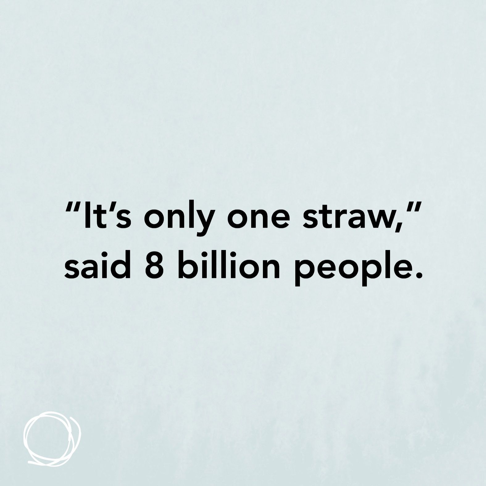 Inspirational Quote It S Only One Straw Said 8 Billion