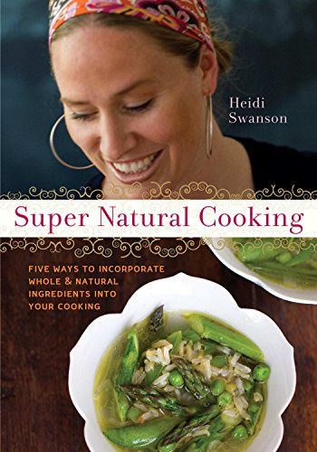 Super natural cooking by heidi swanson cookery book collection super natural cooking by heidi swanson forumfinder Choice Image