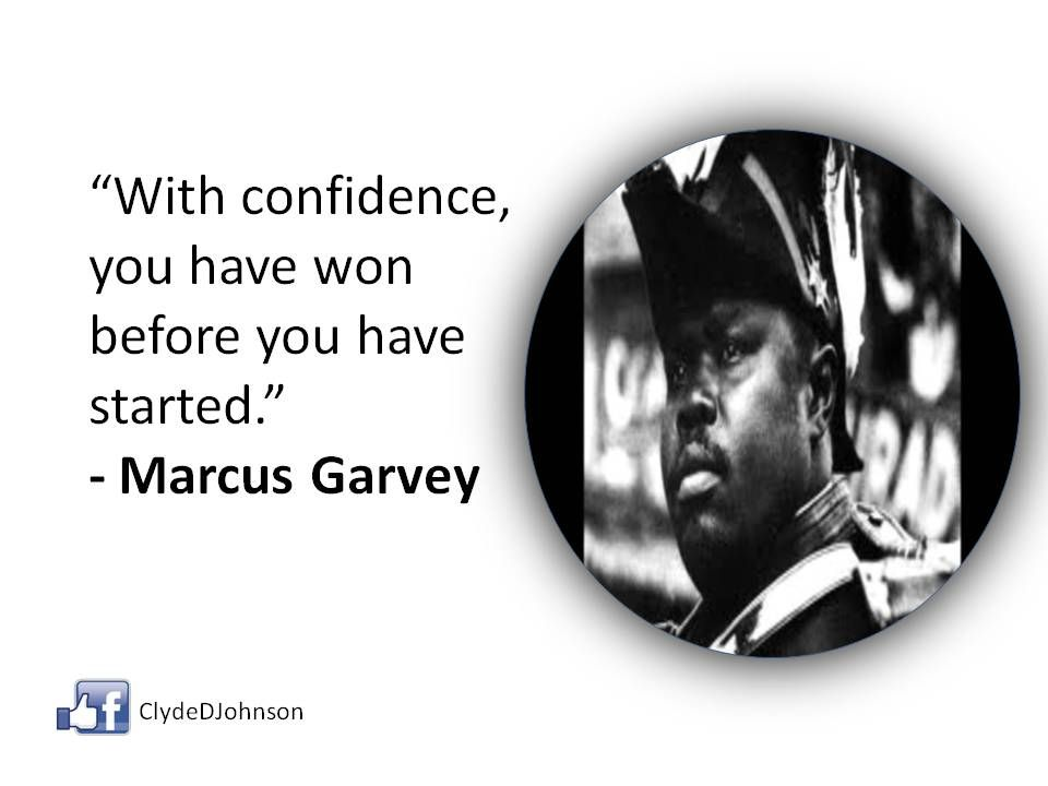 """""""With confidence you have won before you have started."""" - Marcus Garvey"""