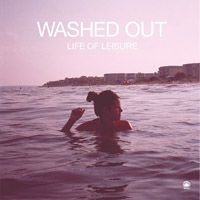 Washed Out; Life of Leisure