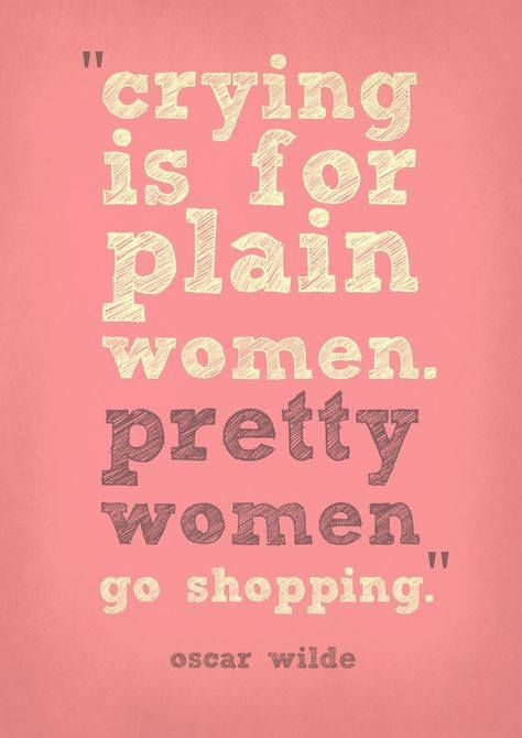 Oscar Wilde Quote Famous Quote Crying Or Shopping?