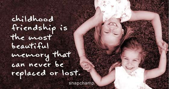 Childhood Friendship Is The Most Beautiful Memory Quotes Childhood Friendship Quotes Friendship Quotes Childhood Quotes