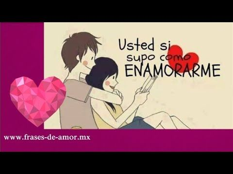 Frases De Amor Para Dedicar A Mi Novia Youtube Mensajes Bonitos